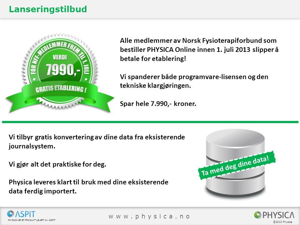PHYSICA ER ET PRODUKT LEVERT AV ASPIT ©2013 Physica www.physica.no Lanseringstilbud Vi tilbyr gratis konvertering av dine data fra eksisterende journa