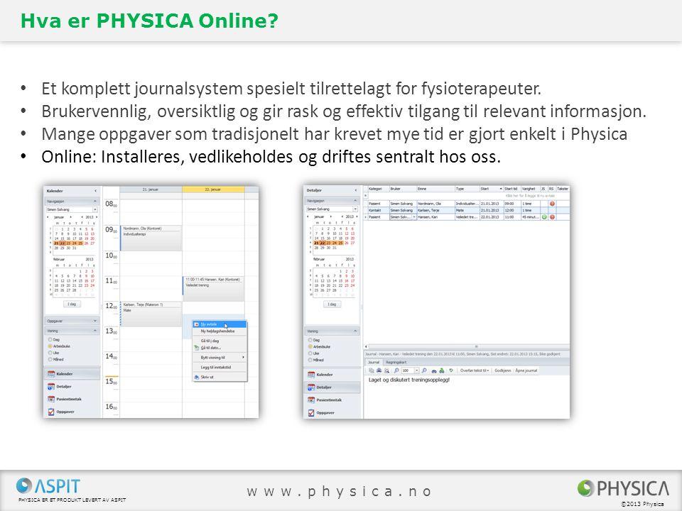 PHYSICA ER ET PRODUKT LEVERT AV ASPIT ©2013 Physica www.physica.no Hva er PHYSICA Online? • Et komplett journalsystem spesielt tilrettelagt for fysiot