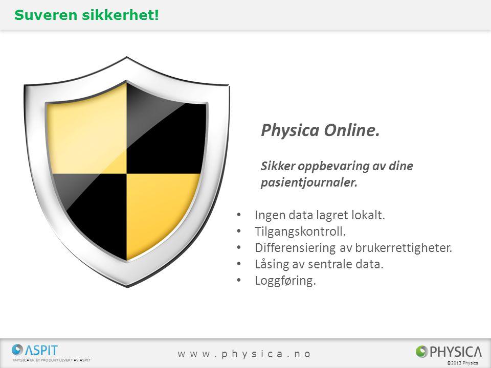 PHYSICA ER ET PRODUKT LEVERT AV ASPIT ©2013 Physica www.physica.no Suveren sikkerhet! Physica Online. Sikker oppbevaring av dine pasientjournaler. • I