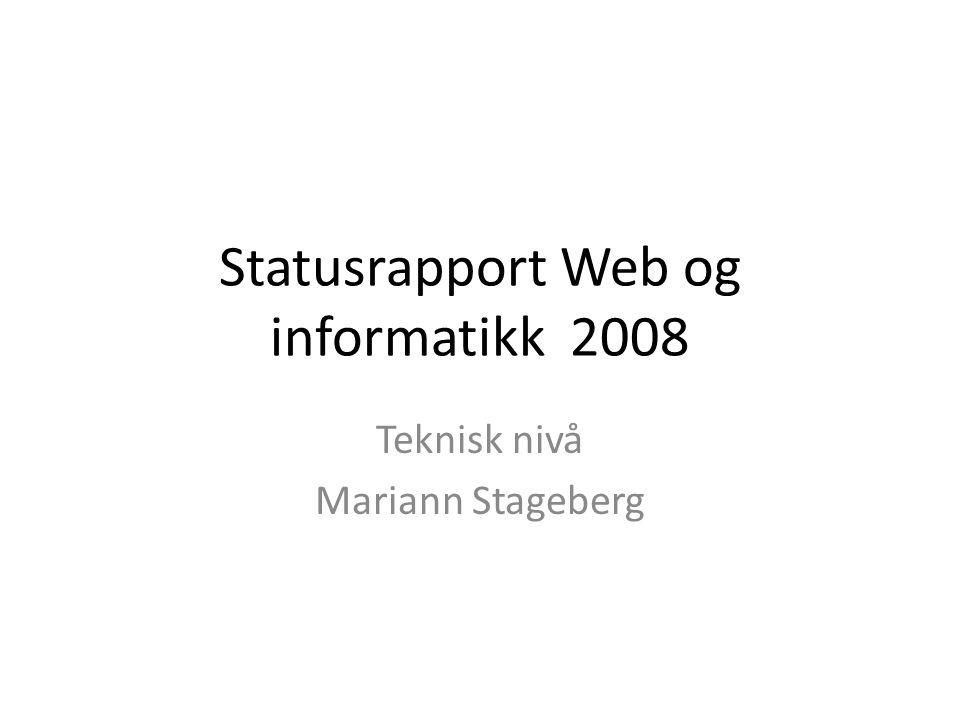 Statusrapport Web og informatikk 2008 Teknisk nivå Mariann Stageberg