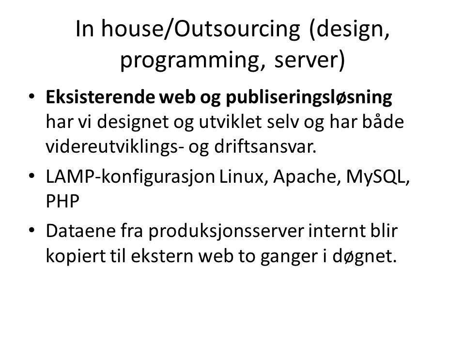 In house/Outsourcing (design, programming, server) • Eksisterende web og publiseringsløsning har vi designet og utviklet selv og har både videreutviklings- og driftsansvar.
