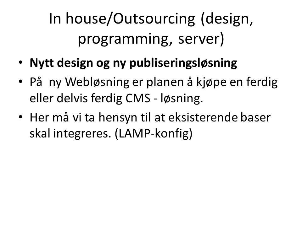 In house/Outsourcing (design, programming, server) • Nytt design og ny publiseringsløsning • På ny Webløsning er planen å kjøpe en ferdig eller delvis ferdig CMS - løsning.