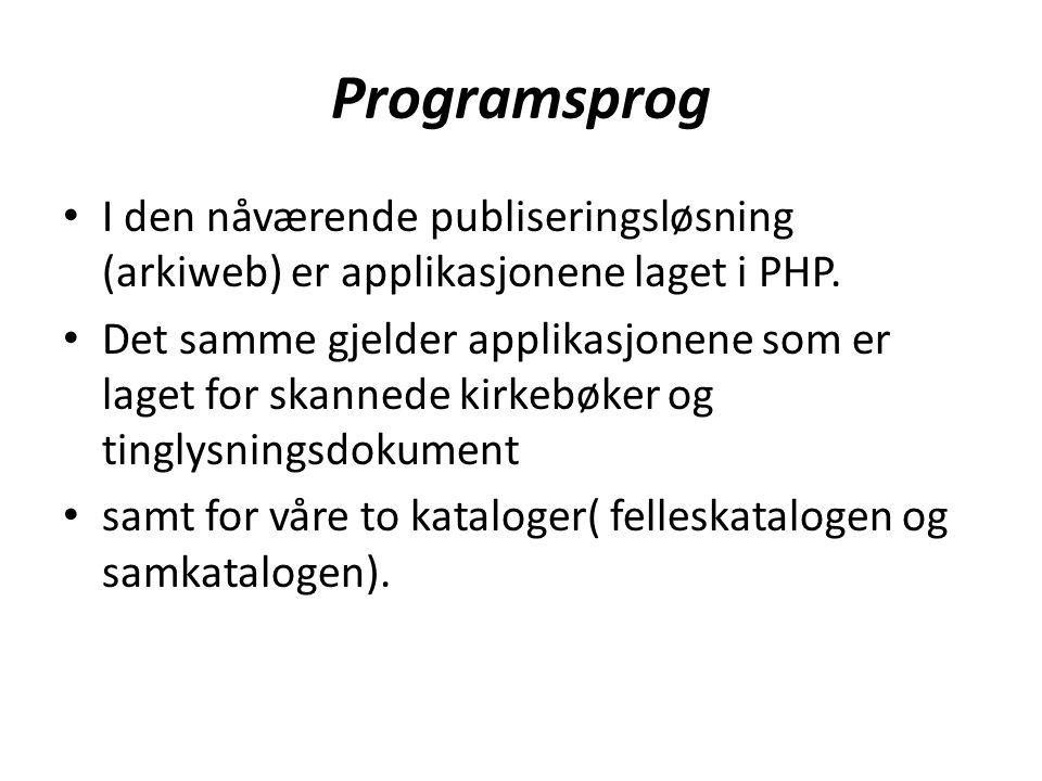 Programsprog • I den nåværende publiseringsløsning (arkiweb) er applikasjonene laget i PHP.