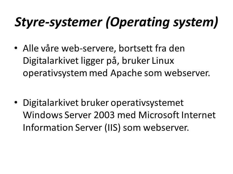Styre-systemer (Operating system) • Alle våre web-servere, bortsett fra den Digitalarkivet ligger på, bruker Linux operativsystem med Apache som webserver.