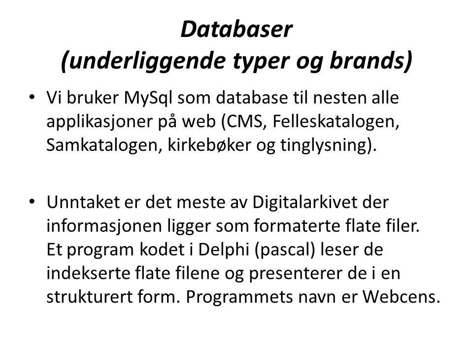 Databaser (underliggende typer og brands) • Vi bruker MySql som database til nesten alle applikasjoner på web (CMS, Felleskatalogen, Samkatalogen, kirkebøker og tinglysning).