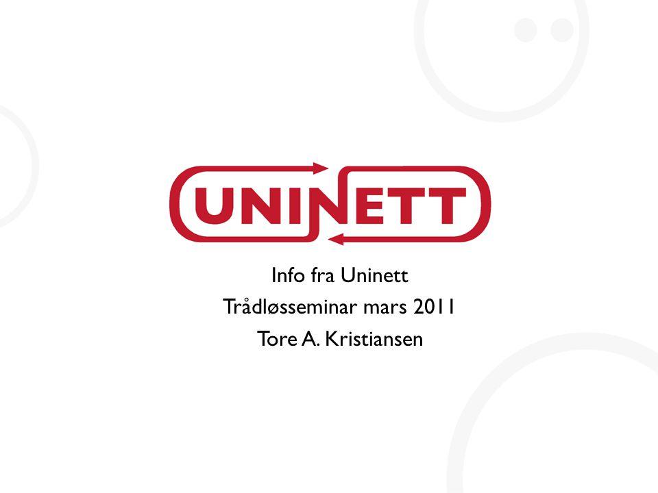 Info fra Uninett Trådløsseminar mars 2011 Tore A. Kristiansen
