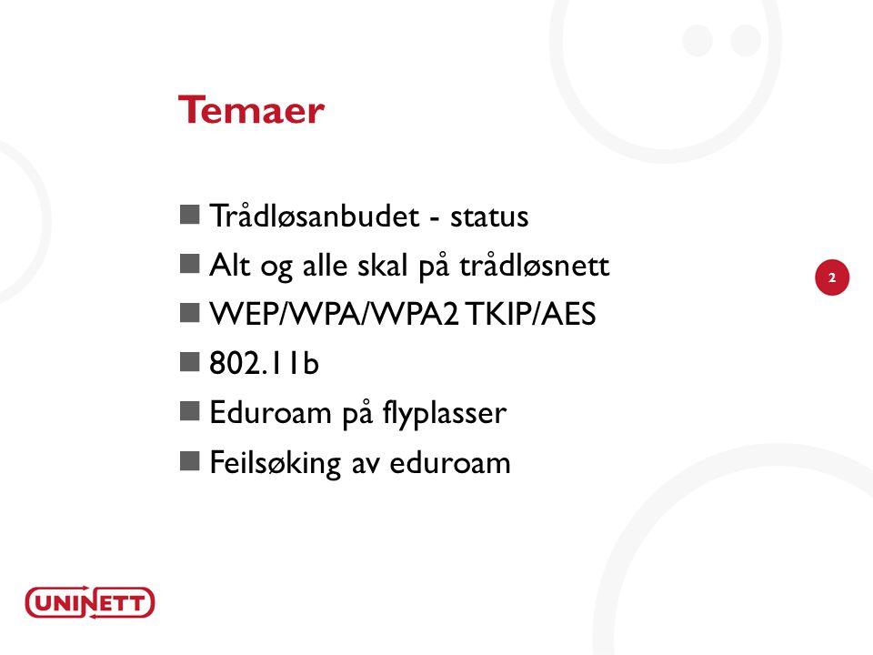 2 Temaer  Trådløsanbudet - status  Alt og alle skal på trådløsnett  WEP/WPA/WPA2 TKIP/AES  802.11b  Eduroam på flyplasser  Feilsøking av eduroam