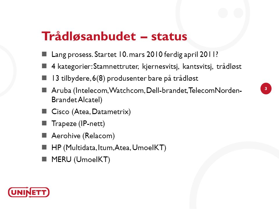3 Trådløsanbudet – status  Lang prosess. Startet 10.