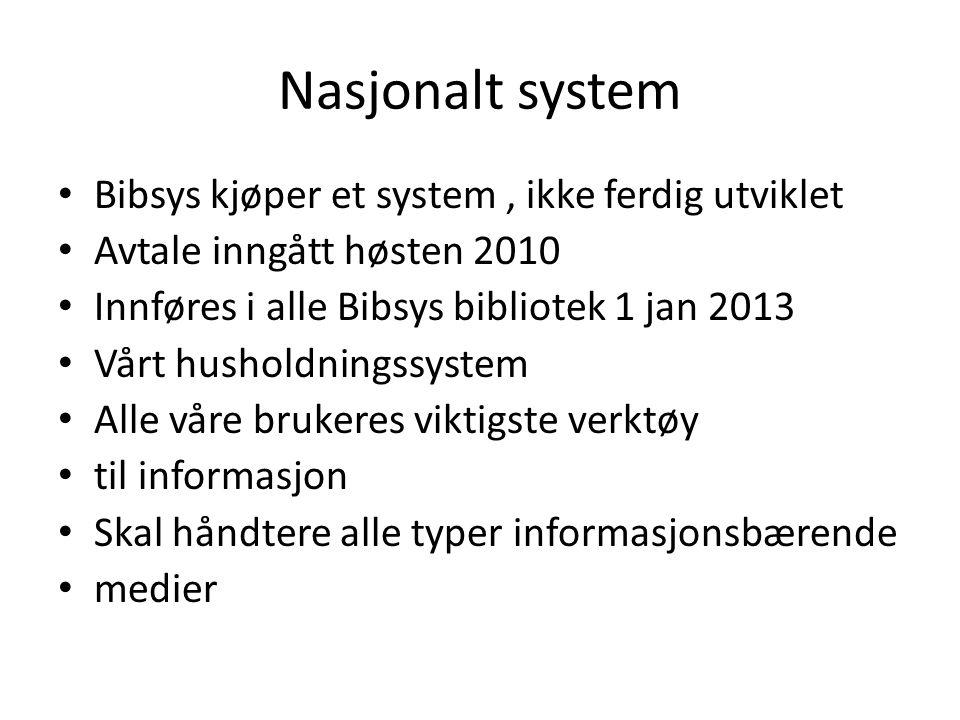 Nasjonalt system • Bibsys kjøper et system, ikke ferdig utviklet • Avtale inngått høsten 2010 • Innføres i alle Bibsys bibliotek 1 jan 2013 • Vårt husholdningssystem • Alle våre brukeres viktigste verktøy • til informasjon • Skal håndtere alle typer informasjonsbærende • medier