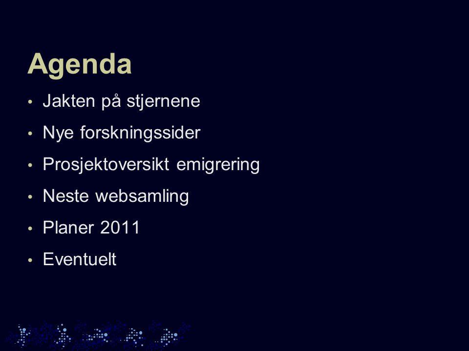 Agenda • Jakten på stjernene • Nye forskningssider • Prosjektoversikt emigrering • Neste websamling • Planer 2011 • Eventuelt