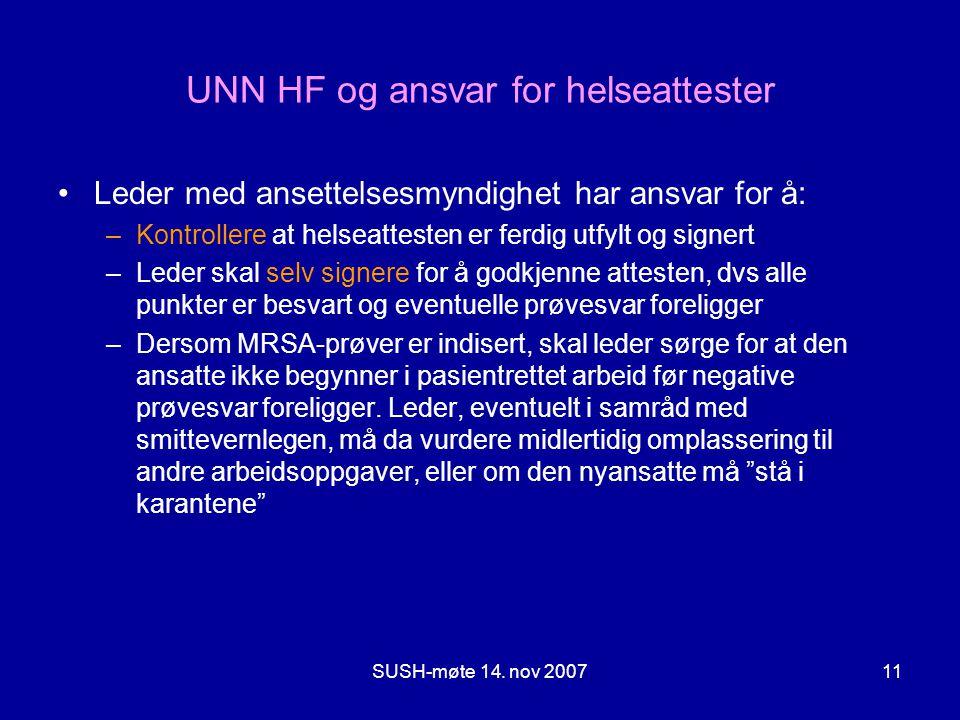 SUSH-møte 14. nov 200711 UNN HF og ansvar for helseattester •Leder med ansettelsesmyndighet har ansvar for å: –Kontrollere at helseattesten er ferdig