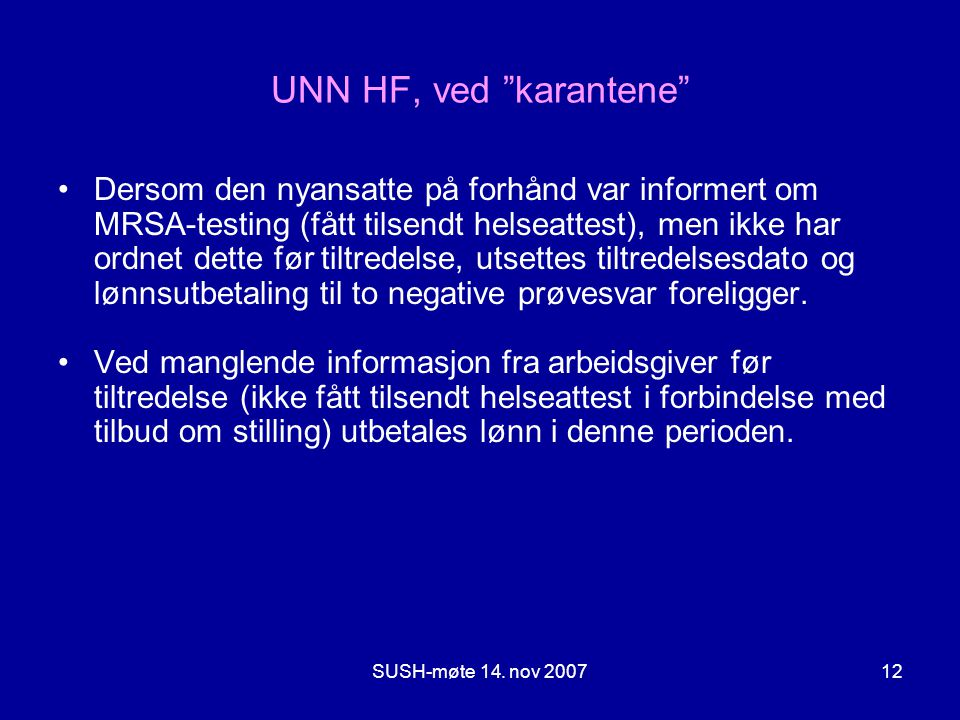 """SUSH-møte 14. nov 200712 UNN HF, ved """"karantene"""" •Dersom den nyansatte på forhånd var informert om MRSA-testing (fått tilsendt helseattest), men ikke"""