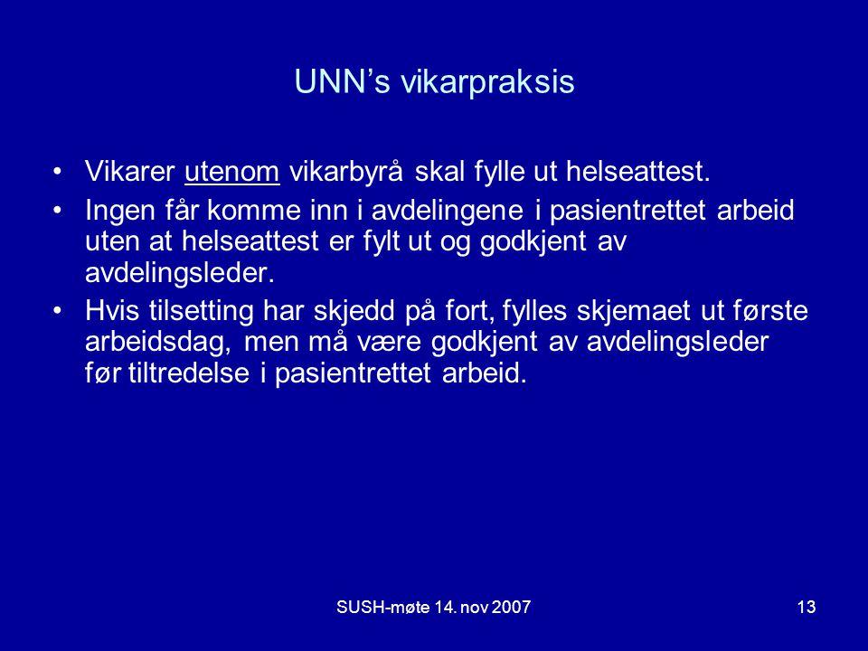 SUSH-møte 14. nov 200713 UNN's vikarpraksis •Vikarer utenom vikarbyrå skal fylle ut helseattest. •Ingen får komme inn i avdelingene i pasientrettet ar
