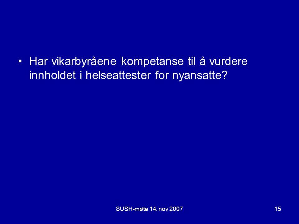 SUSH-møte 14. nov 200715 •Har vikarbyråene kompetanse til å vurdere innholdet i helseattester for nyansatte?