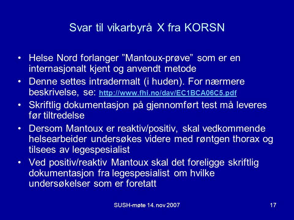 """SUSH-møte 14. nov 200717 Svar til vikarbyrå X fra KORSN •Helse Nord forlanger """"Mantoux-prøve"""" som er en internasjonalt kjent og anvendt metode •Denne"""