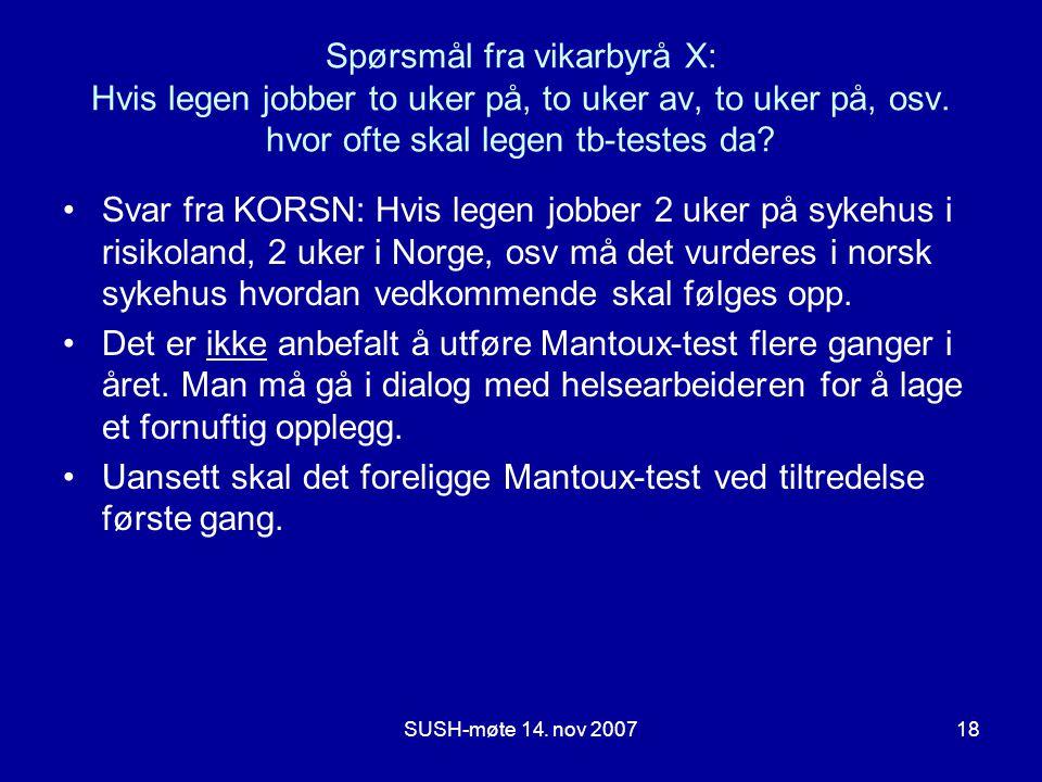 SUSH-møte 14. nov 200718 Spørsmål fra vikarbyrå X: Hvis legen jobber to uker på, to uker av, to uker på, osv. hvor ofte skal legen tb-testes da? •Svar