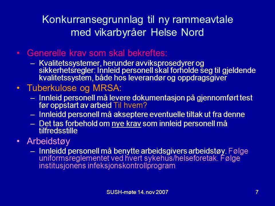 SUSH-møte 14. nov 20077 Konkurransegrunnlag til ny rammeavtale med vikarbyråer Helse Nord •Generelle krav som skal bekreftes: –Kvalitetssystemer, heru
