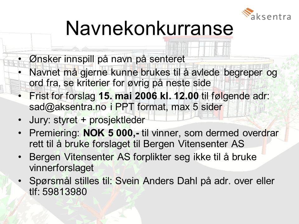 Bergen Vitensenter AS3 Navnekonkurranse •Ønsker innspill på navn på senteret •Navnet må gjerne kunne brukes til å avlede begreper og ord fra, se kriterier for øvrig på neste side •Frist for forslag 15.