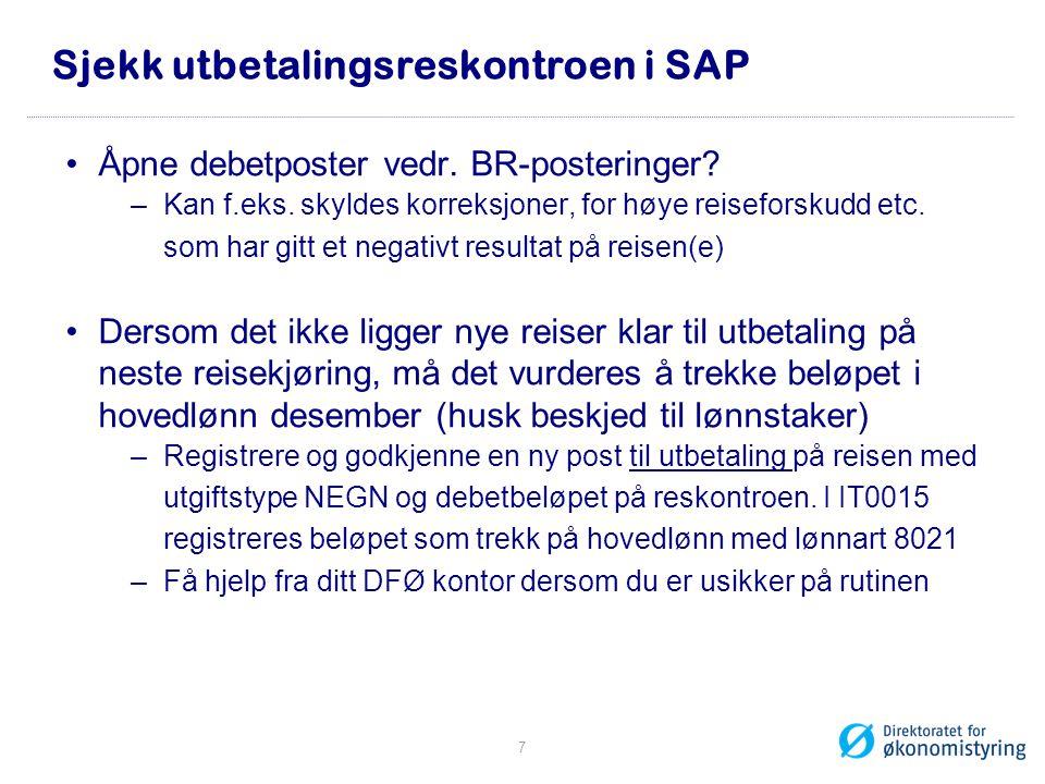 Sjekk utbetalingsreskontroen i SAP •Åpne debetposter vedr. BR-posteringer? –Kan f.eks. skyldes korreksjoner, for høye reiseforskudd etc. som har gitt
