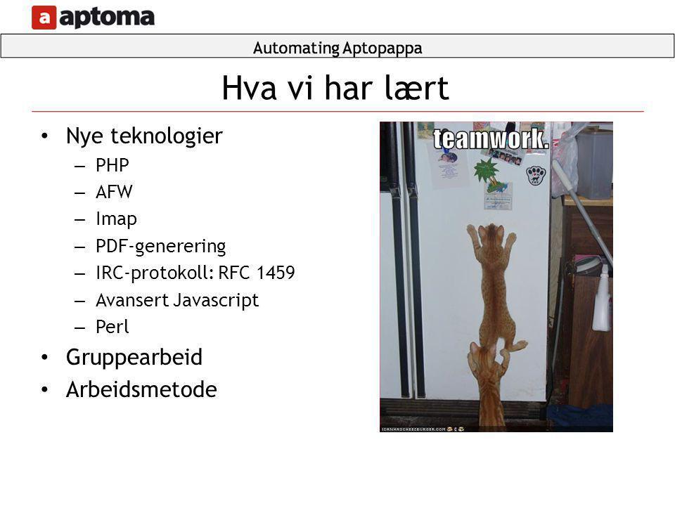 • Nye teknologier – PHP – AFW – Imap – PDF-generering – IRC-protokoll: RFC 1459 – Avansert Javascript – Perl • Gruppearbeid • Arbeidsmetode Hva vi har