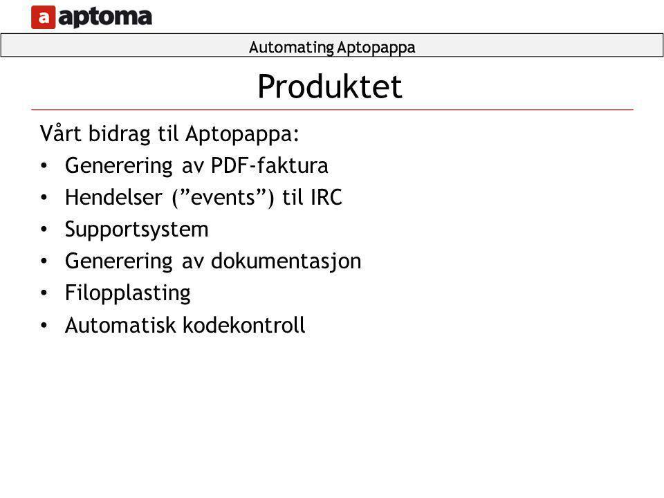 """Vårt bidrag til Aptopappa: • Generering av PDF-faktura • Hendelser (""""events"""") til IRC • Supportsystem • Generering av dokumentasjon • Filopplasting •"""