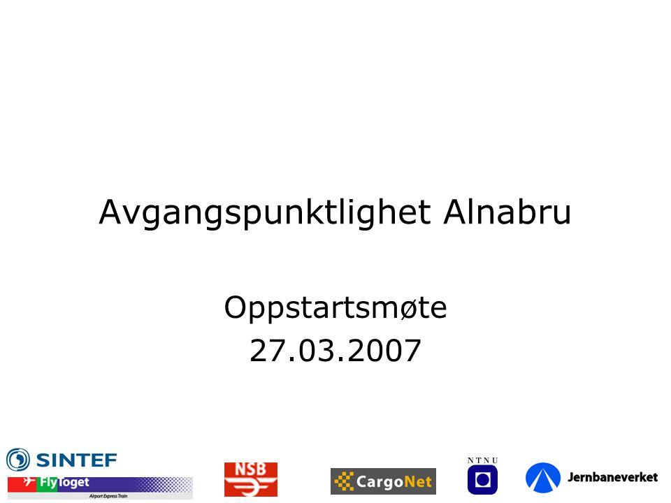Avgangspunktlighet Alnabru Oppstartsmøte 27.03.2007