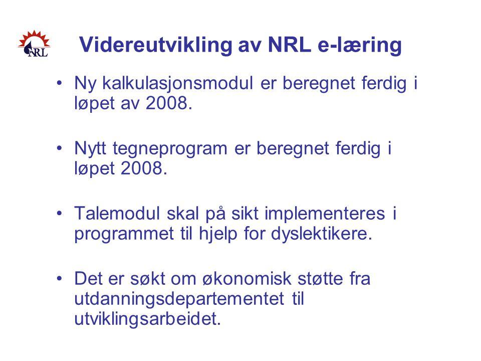 Videreutvikling av NRL e-læring •Ny kalkulasjonsmodul er beregnet ferdig i løpet av 2008. •Nytt tegneprogram er beregnet ferdig i løpet 2008. •Talemod