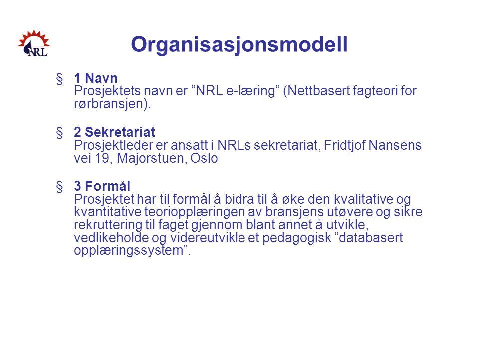 """Organisasjonsmodell §1 Navn Prosjektets navn er """"NRL e-læring"""" (Nettbasert fagteori for rørbransjen). §2 Sekretariat Prosjektleder er ansatt i NRLs se"""