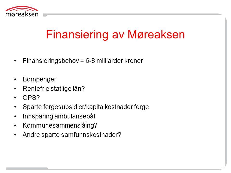 Finansiering av Møreaksen •Finansieringsbehov = 6-8 milliarder kroner •Bompenger •Rentefrie statlige lån? •OPS? •Sparte fergesubsidier/kapitalkostnade