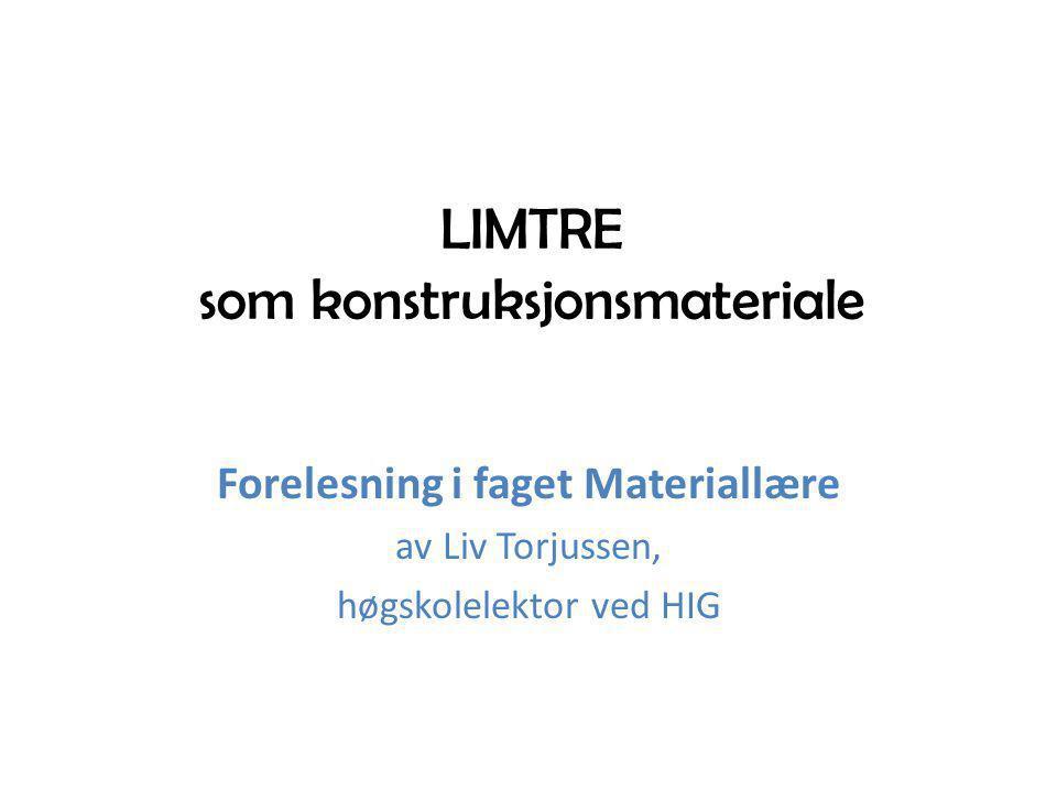 LIMTRE som konstruksjonsmateriale Forelesning i faget Materiallære av Liv Torjussen, høgskolelektor ved HIG