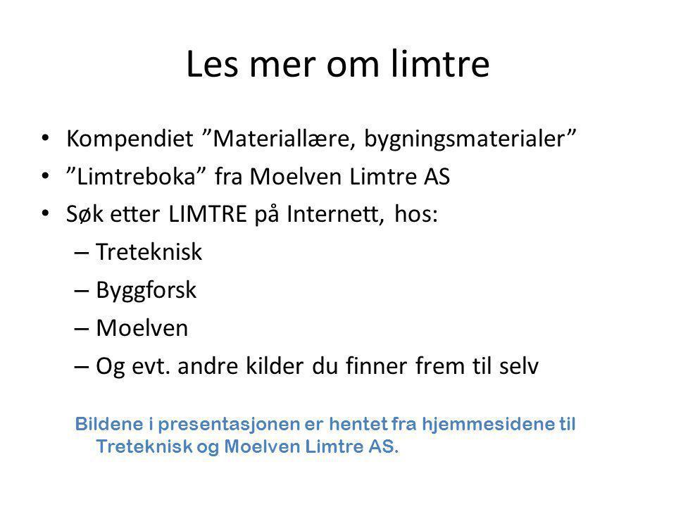 """Les mer om limtre • Kompendiet """"Materiallære, bygningsmaterialer"""" • """"Limtreboka"""" fra Moelven Limtre AS • Søk etter LIMTRE på Internett, hos: – Tretekn"""