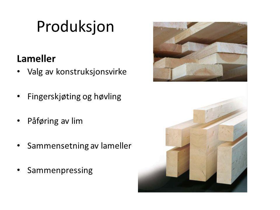 Produksjon Lameller • Valg av konstruksjonsvirke • Fingerskjøting og høvling • Påføring av lim • Sammensetning av lameller • Sammenpressing
