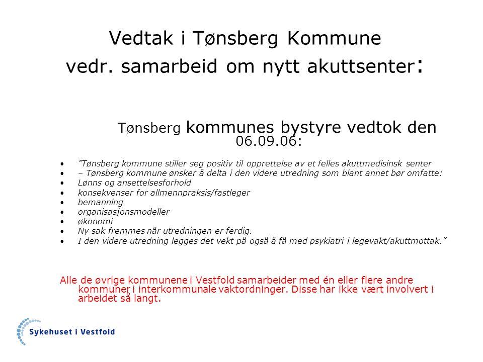 """Vedtak i Tønsberg Kommune vedr. samarbeid om nytt akuttsenter : Tønsberg kommunes bystyre vedtok den 06.09.06: •""""Tønsberg kommune stiller seg positiv"""