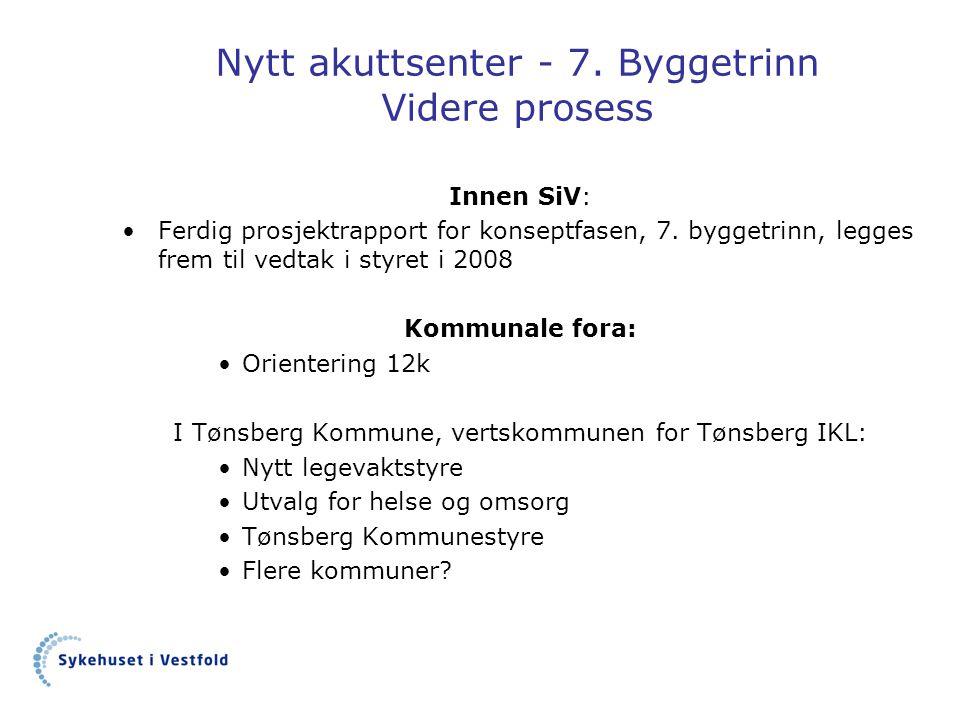 Nytt akuttsenter - 7. Byggetrinn Videre prosess Innen SiV: •Ferdig prosjektrapport for konseptfasen, 7. byggetrinn, legges frem til vedtak i styret i