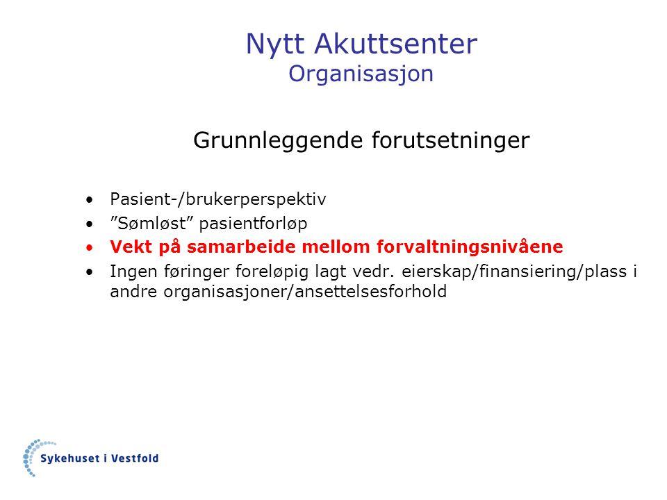 """Nytt Akuttsenter Organisasjon Grunnleggende forutsetninger •Pasient-/brukerperspektiv •""""Sømløst"""" pasientforløp •Vekt på samarbeide mellom forvaltnings"""