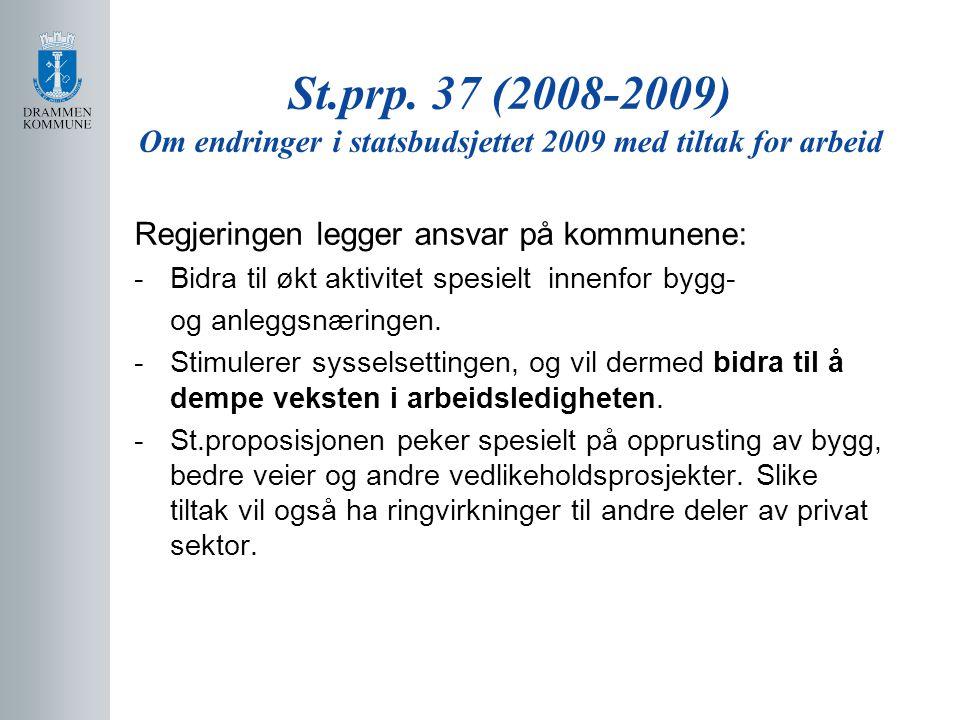 St.prp. 37 (2008-2009) Om endringer i statsbudsjettet 2009 med tiltak for arbeid Regjeringen legger ansvar på kommunene: -Bidra til økt aktivitet spes