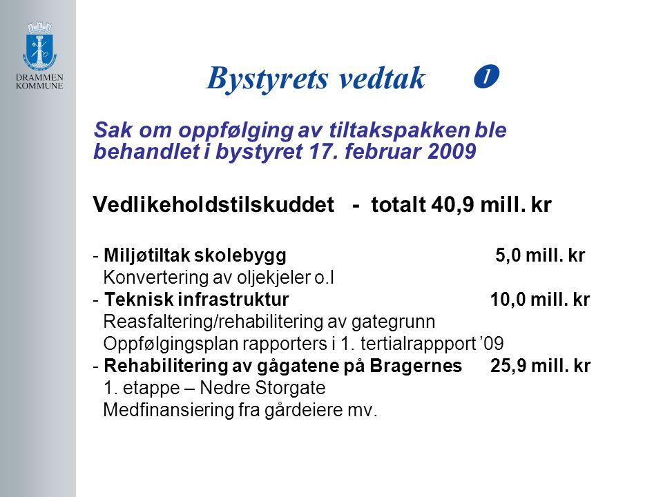 Bystyrets vedtak  Sak om oppfølging av tiltakspakken ble behandlet i bystyret 17. februar 2009 Vedlikeholdstilskuddet - totalt 40,9 mill. kr - Miljøt
