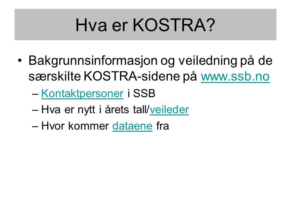 Hva er KOSTRA? •Bakgrunnsinformasjon og veiledning på de særskilte KOSTRA-sidene på www.ssb.nowww.ssb.no –Kontaktpersoner i SSBKontaktpersoner –Hva er