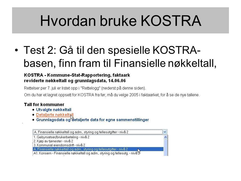 Hvordan bruke KOSTRA •Test 2: Gå til den spesielle KOSTRA- basen, finn fram til Finansielle nøkkeltall, kommuner