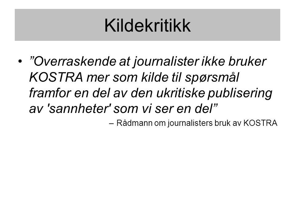 """Kildekritikk •""""Overraskende at journalister ikke bruker KOSTRA mer som kilde til spørsmål framfor en del av den ukritiske publisering av 'sannheter' s"""