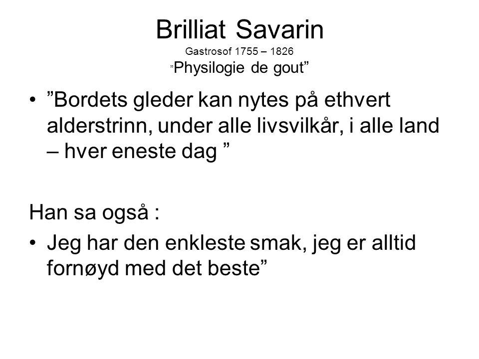 "Brilliat Savarin Gastrosof 1755 – 1826 "" Physilogie de gout"" •""Bordets gleder kan nytes på ethvert alderstrinn, under alle livsvilkår, i alle land – h"