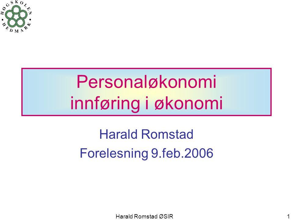 Harald Romstad ØSIR 1 Personaløkonomi innføring i økonomi Harald Romstad Forelesning 9.feb.2006