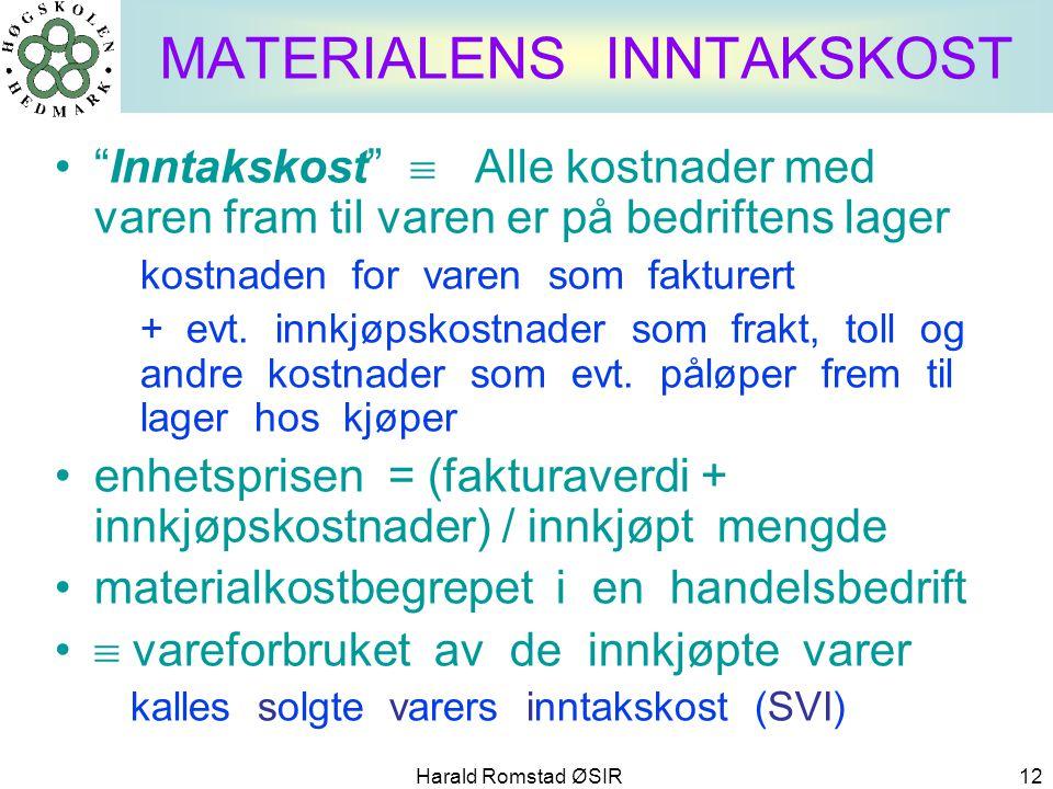 """Harald Romstad ØSIR 12 •""""Inntakskost""""  Alle kostnader med varen fram til varen er på bedriftens lager kostnaden for varen som fakturert + evt. innkjø"""