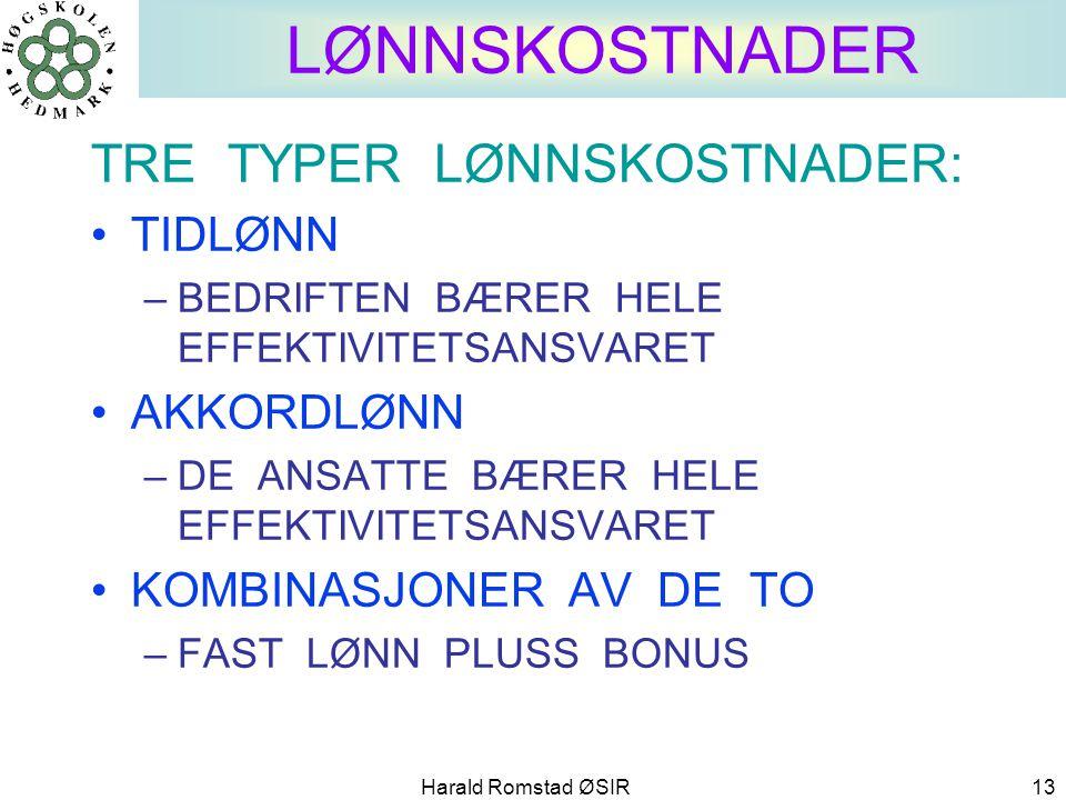 Harald Romstad ØSIR 13 LØNNSKOSTNADER TRE TYPER LØNNSKOSTNADER: •TIDLØNN –BEDRIFTEN BÆRER HELE EFFEKTIVITETSANSVARET •AKKORDLØNN –DE ANSATTE BÆRER HEL