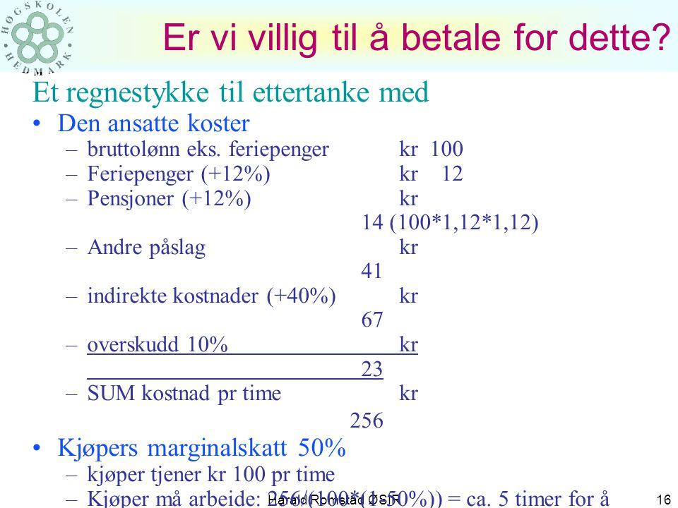 Harald Romstad ØSIR 16 Er vi villig til å betale for dette? Et regnestykke til ettertanke med •Den ansatte koster –bruttolønn eks. feriepengerkr 100 –