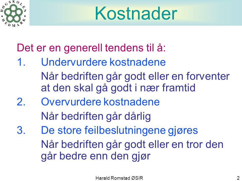 Harald Romstad ØSIR 2 Kostnader Det er en generell tendens til å: 1. Undervurdere kostnadene Når bedriften går godt eller en forventer at den skal gå
