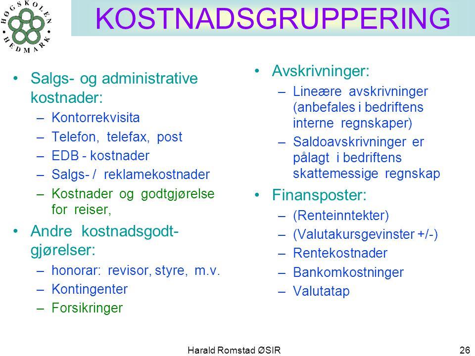 Harald Romstad ØSIR 26 KOSTNADSGRUPPERING •Salgs- og administrative kostnader: –Kontorrekvisita –Telefon, telefax, post –EDB - kostnader –Salgs- / rek