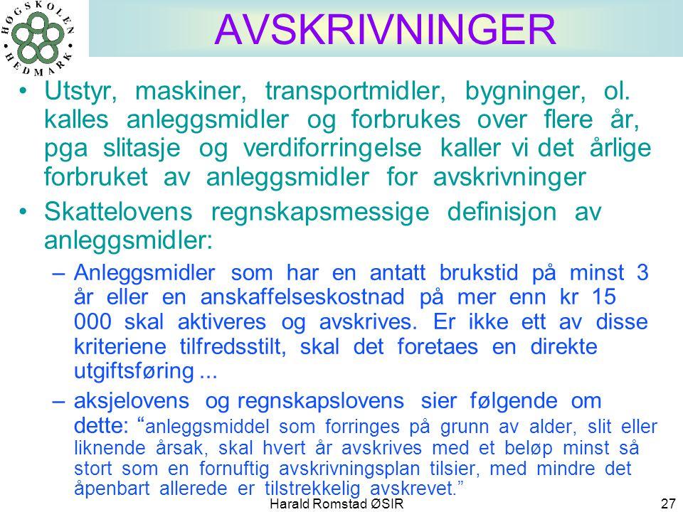 Harald Romstad ØSIR 27 AVSKRIVNINGER •Utstyr, maskiner, transportmidler, bygninger, ol. kalles anleggsmidler og forbrukes over flere år, pga slitasje