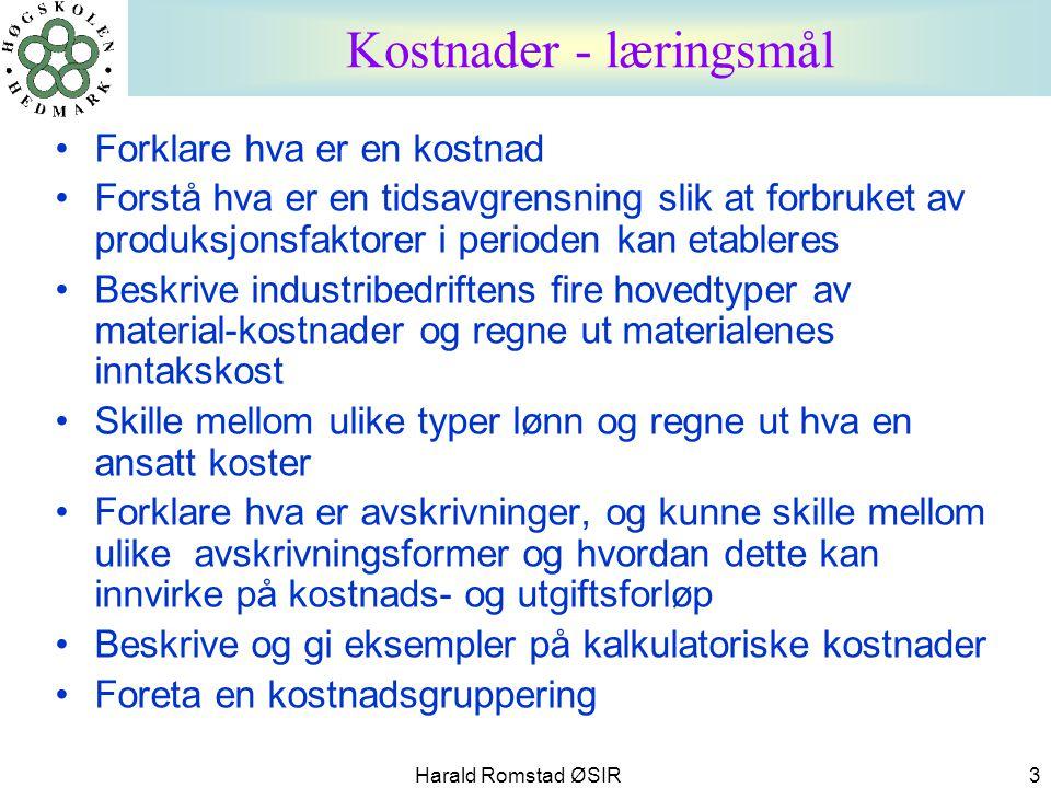 Harald Romstad ØSIR 3 •Forklare hva er en kostnad •Forstå hva er en tidsavgrensning slik at forbruket av produksjonsfaktorer i perioden kan etableres