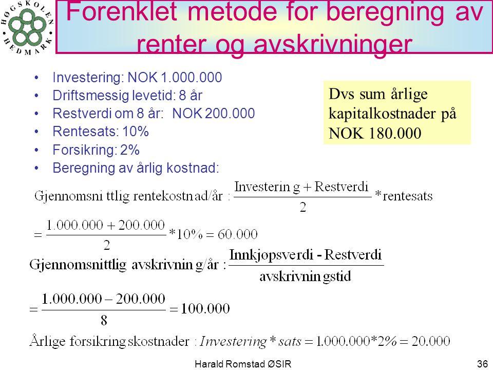 Harald Romstad ØSIR 36 Forenklet metode for beregning av renter og avskrivninger •Investering: NOK 1.000.000 •Driftsmessig levetid: 8 år •Restverdi om
